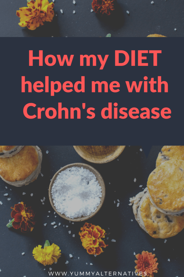 HOW MY DIET HELPED ME WITH CROHN'S DISEASE | Yummy Alternatives